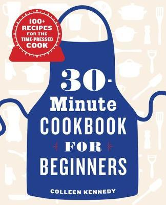 30-Minute Cookbook for Beginners by Colleen Kennedy