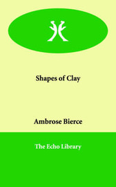 Shapes of Clay by Ambrose Bierce image