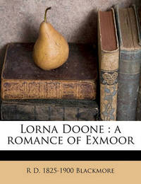 Lorna Doone: A Romance of Exmoor Volume 2 by R D 1825-1900 Blackmore