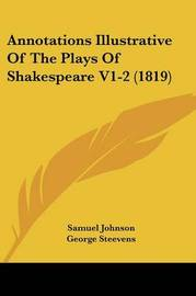Annotations Illustrative Of The Plays Of Shakespeare V1-2 (1819) by George Steevens