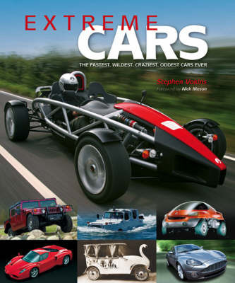 Extreme Cars: The Fastest, Wildest, Craziest, Oddest Cars Ever by Stephen Vokins