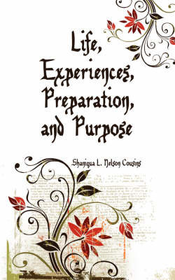 Life, Experiences, Preparation, and Purpose by Shaniqua L. Nelson Cousins
