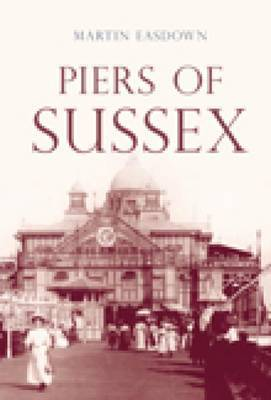 Piers of Sussex by Martin Easdown