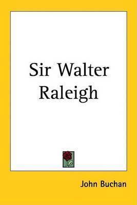 Sir Walter Raleigh by John Buchan