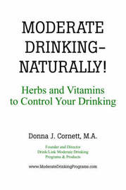 MODERATE DRINKING - NATURALLY! Herbs and Vitamins to Control Your Drinking by Donna, J Cornett image