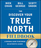 The Discover Your True North Fieldbook, Revised and Updated by Bill George