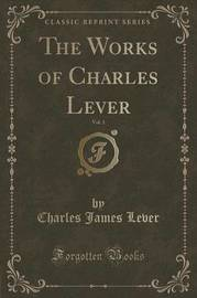 The Works of Charles Lever, Vol. 1 (Classic Reprint) by Charles James Lever