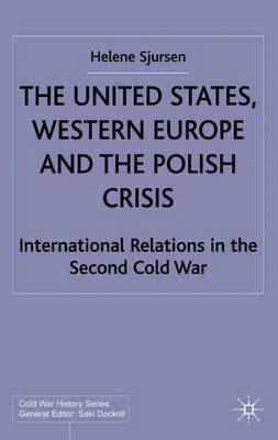 The United States, Western Europe and the Polish Crisis by Helene Sjursen