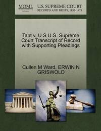 Tant V. U S U.S. Supreme Court Transcript of Record with Supporting Pleadings by Cullen M Ward