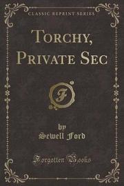 Torchy, Private SEC (Classic Reprint) by Sewell Ford