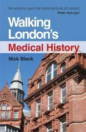 Walking London's Medical History Second Edition by Nick Black