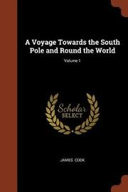 A Voyage Towards the South Pole and Round the World; Volume 1 by Cook