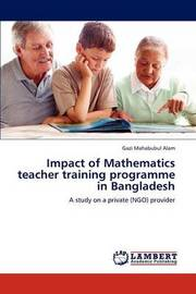 Impact of Mathematics Teacher Training Programme in Bangladesh by Gazi Mahabubul Alam