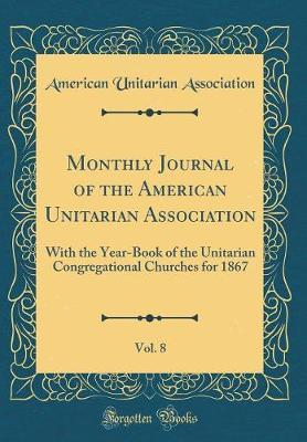 Monthly Journal of the American Unitarian Association, Vol. 8 by American Unitarian Association