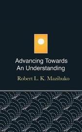 Advancing Towards an Understanding by Robert L K Mazibuko image