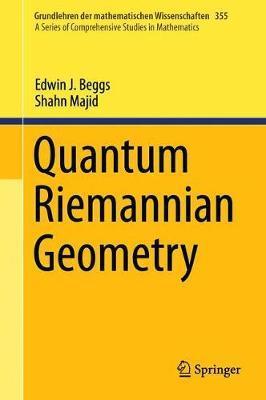 Quantum Riemannian Geometry by Edwin J. Beggs
