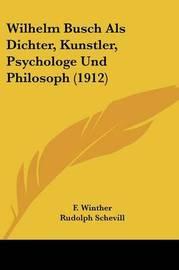Wilhelm Busch ALS Dichter, Kunstler, Psychologe Und Philosoph (1912) by F Winther
