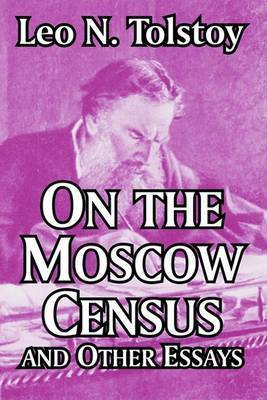 On the Moscow Census and Other Essays by Count Leo Nikolayevich Tolstoy