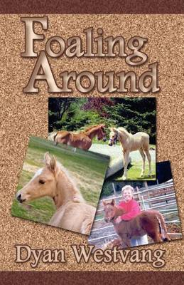 Foaling Around by Dyan Westvang