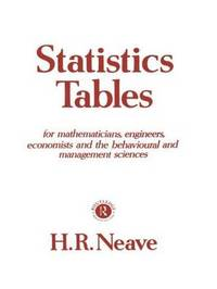Statistics Tables: For Mathematicians, Engineers, Economists and the Behavioural and Management Sciences by Henry R. Neave image