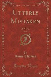 Utterly Mistaken, Vol. 3 of 3 by Annie Thomas