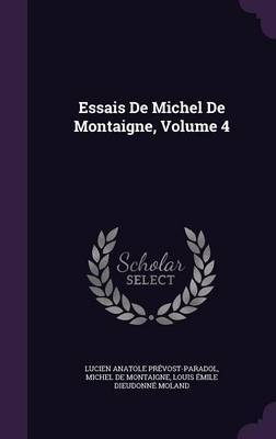 Essais de Michel de Montaigne, Volume 4 by Lucien Anatole Prevost-Paradol image