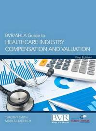 BVR/Ahla Guide to Healthcare Industry Compensation and Valuation by Timothy Smith