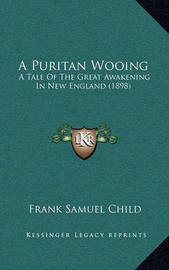 A Puritan Wooing: A Tale of the Great Awakening in New England (1898) by Frank Samuel Child