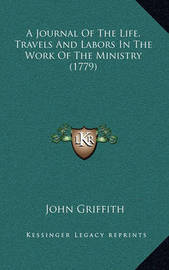 A Journal of the Life, Travels and Labors in the Work of the Ministry (1779) by John Griffith
