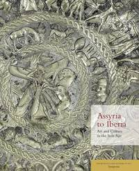 Assyria to Iberia - Art and Culture in the Iron Age: The Metropolitan Museum of Art Symposia by Joan Aruz