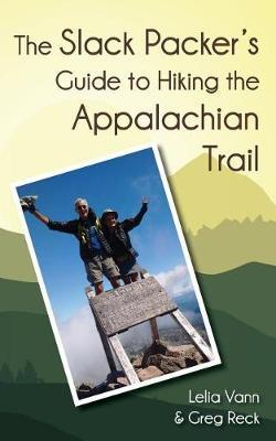 The Slack Packer's Guide to Hiking the Appalachian Trail by Lelia Vann