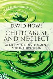 Child Abuse and Neglect by David Howe