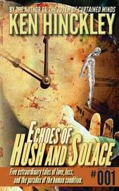 Echoes of Hush and Solace by Ken Hinckley