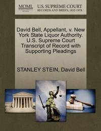 David Bell, Appellant, V. New York State Liquor Authority. U.S. Supreme Court Transcript of Record with Supporting Pleadings by Stanley Stein