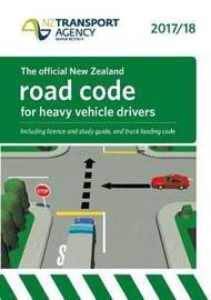 Heavy Vehicle Road Code 2017/2018 by NZ Transport Agency