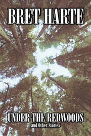 Under the Redwoods and Other Stories by Bret Harte, Fiction, Westerns, Historical by Bret Harte image