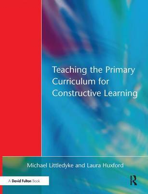 Teaching the Primary Curriculum for Constructive Learning by Michael Littledyke image