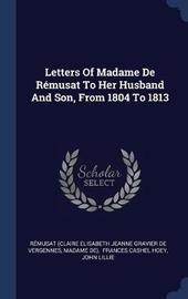 Letters of Madame de R�musat to Her Husband and Son, from 1804 to 1813 by Madame De image