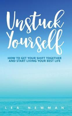 Unstuck Yourself by Lea Newman