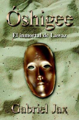 Oshigee: El Inmortal De Lawaz by Gabriel Jax image