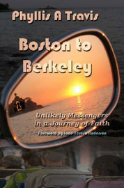 Boston to Berkeley: Unlikely Messengers in a Journey of Faith by Phyllis A Travis image