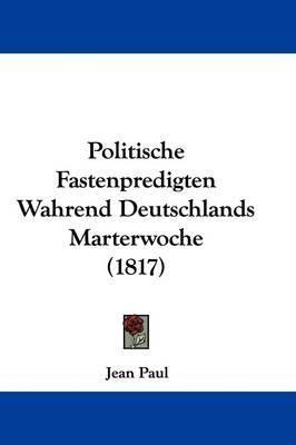 Politische Fastenpredigten Wahrend Deutschlands Marterwoche (1817) by Jean Paul image