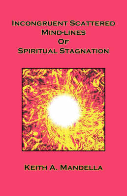Incongruent Scattered Mind-Lines of Spiritual Stagnation by Keith A. Mandella