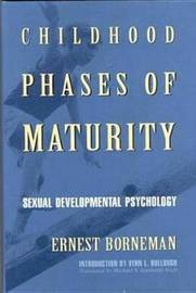 Childhood Phases of Maturity: Sexual Developmental Psychology by Ernest Borneman