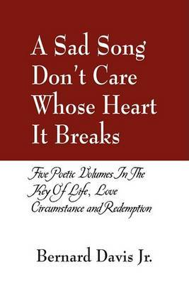 A Sad Song Don't Care Whose Heart It Breaks by Bernard Davis