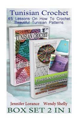 Tunisian Crochet Box Set 2 in 1: 45 Lessons on How to Crochet Beautiful Tunisian Patterns: (Crochet Patterns, Crochet Books, Crochet for Beginners, Tunisian Crochet) by Jennifer Lorance image