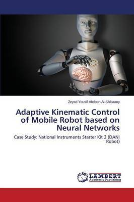 Adaptive Kinematic Control of Mobile Robot Based on Neural Networks by Al-Shibaany Zeyad Yousif Abdoon