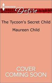 The Tycoon's Secret Child by Maureen Child