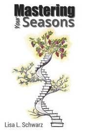 Mastering Your Seasons by Lisa Schwarz