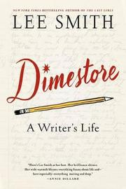 Dimestore: a Writers Life by Lee Smith